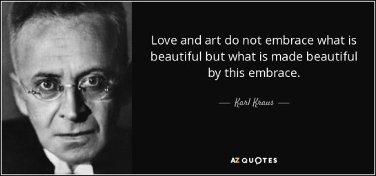 quote-love-and-art-do-not-embrace-what-is-beautiful-but-what-is-made-beautiful-by-this-embrace-karl-kraus-71-51-44