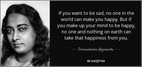 quote-if-you-want-to-be-sad-no-one-in-the-world-can-make-you-happy-but-if-you-make-up-your-paramahansa-yogananda-81-26-70