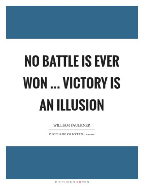 no-battle-is-ever-won-victory-is-an-illusion-quote-1
