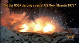 Did the USSR destroy a secret US Moon Base in 1977?